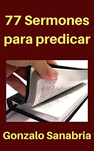 77 Sermones para predicar: Sermones y bosquejos de la Biblia (Spanish Edition)