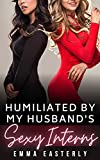 Humiliated by My Husband's Sexy Interns: A...