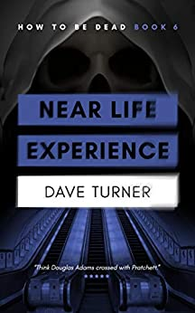 Near Life Experience (The 'How To Be Dead' Comedy Horror Series Book 6) by [Dave Turner]