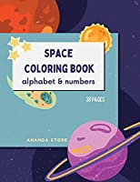 Letters and Numbers Space Coloring Book: Space Coloring Book for Kids: Fantastic Outer Space Coloring Book with Letters and Numbers 38 unique designs