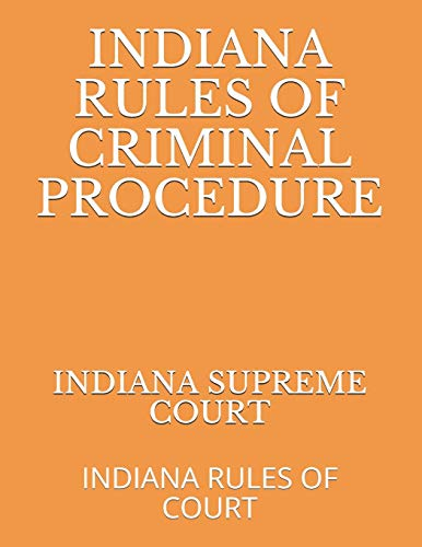 Compare Textbook Prices for INDIANA RULES OF CRIMINAL PROCEDURE: INDIANA RULES OF COURT  ISBN 9781691792351 by SUPREME COURT, INDIANA,NAUMCENKO, EVGENIA