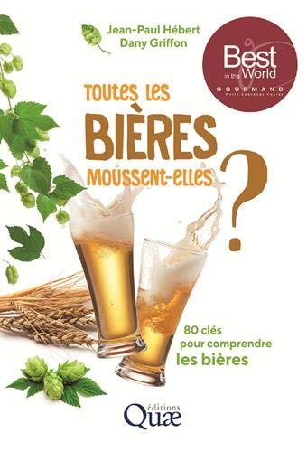 Toutes les bières moussent-elles ?: 80 clés pour comprendre les bières