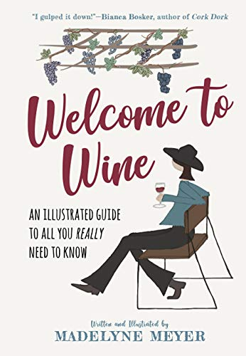 Welcome to Wine: An Illustrated Guide to All You Really Need to Know