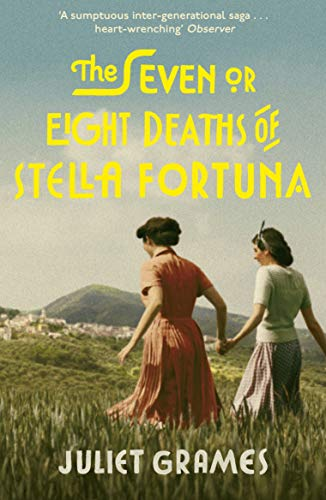 The Seven or Eight Deaths of Stella Fortuna: A stunning novel about one extraordinary family's deep-buried secrets by [Juliet Grames]