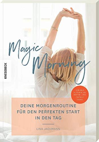 Magic Morning: Deine Morgenroutine für den perfekten Start in den Tag (Achtsamkeit, Dankbarkeit, persönliches Wachstum, Erfolg)