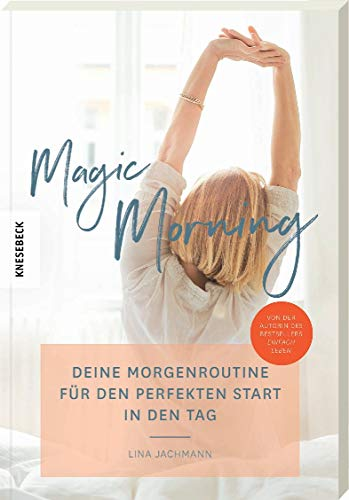 Magic Morning: Deine Morgenroutine für den perfekten Start in den Tag (Achtsamkeit, Dankbarkeit, persönliches Wachstum, Erfolg)