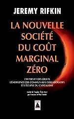La nouvelle société du coût marginal zéro - L'internet des objets, l'émergence des communaux collaboratifs et l'éclipse du capitalisme de Jeremy Rifkin