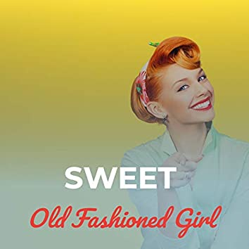 Sweet Old Fashioned Girl