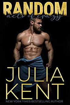 Random Acts of Crazy: Opposites Attract Small Town Romantic Comedy (Random Series Book 1) by [Julia Kent]