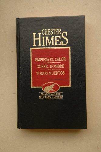 Empieza el calor ; Corre, hombre ; Todos muertos / Chester Himes ; [traducción Marcelo Cohen, Antonio Prometeo Moya, Ana Goldar]