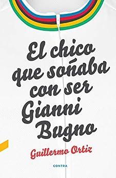 Book's Cover of El chico que soñaba con ser Gianni Bugno Versión Kindle