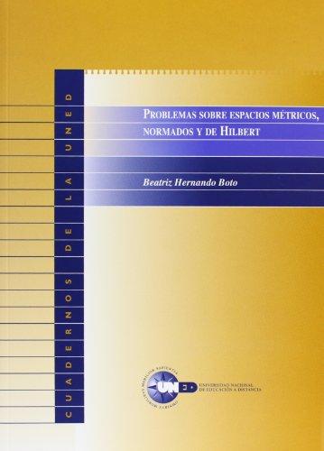Problemas Sobre Espacios Métricos, Normados y de Hilbert (CUADERNOS UNED)