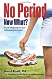 No Period. Now What?: A Guide to Regaining Your Cycles and Improving Your Fertility - Dr. Nicola J Rinaldi