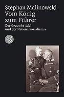 Vom Koenig zum Fuehrer: Deutscher Adel und Nationalsozialismus