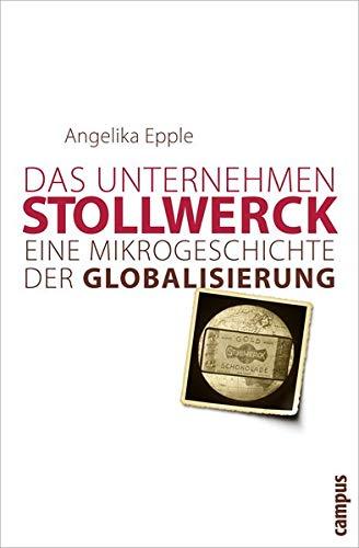 Das Unternehmen Stollwerk: Eine Mikrogeschichte der Globalisierung