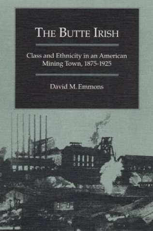 The Butte Irish: Class and Ethnicity in an American Mining Town, 1875-1925 (Statue of Liberty-Ellis Island Centennial Series)