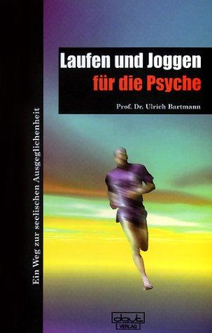 Joggen und Laufen für die Psyche. Ein Weg zur seelischen Ausgeglichenheit