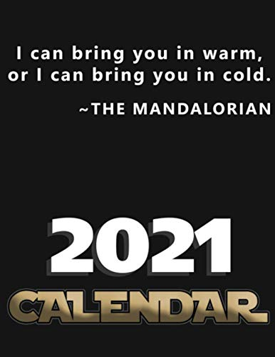 I can bring you in warm, or I can bring you in cold. The Mandalorian. Calendar: Baby Yoda Calendar, Baby Yoda Planner, the Mandalorian Planner, cute planner for baby yoda fans, 8.5x11''