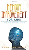 Memory Improvement For Kids: The Greatest Collection Of Proven Techniques For Expanding Your Child's Mind And Boosting Their Brain Power (Montessori Parenting)