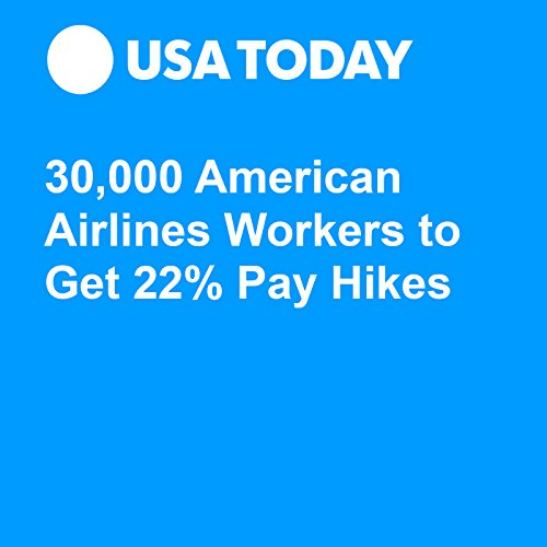 30,000 American Airlines Workers to Get 22% Pay Hikes audiobook cover art