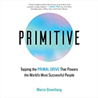 Primitive: Tapping the Primal Drive That Powers the World's Most Successful People