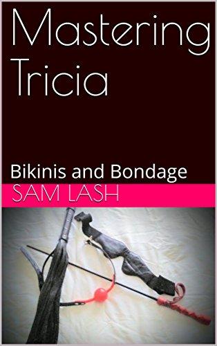 Mastering Tricia: Bikinis and Bondage (English Edition)