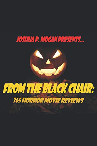 Compare Textbook Prices for From the Black Chair: 365 Horror Movie Reviews  ISBN 9798567961803 by Mogan, Joshua  P.