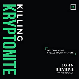 Killing Kryptonite     Destroy What Steals Your Strength              By:                                                                                                                                 John Bevere                               Narrated by:                                                                                                                                 John Bevere                      Length: 7 hrs and 54 mins     45 ratings     Overall 4.7