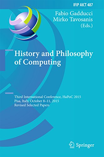 History and Philosophy of Computing: Third International Conference, HaPoC 2015, Pisa, Italy, October 8-11, 2015, Revised Selected Papers (IFIP Advances ... Technology Book 487) (English Edition)