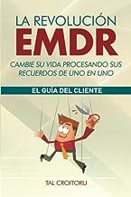La Revolución EMDR Cambie su vida procesando sus recuerdos de uno en uno: La Guía del Cliente (Spanish Edition)