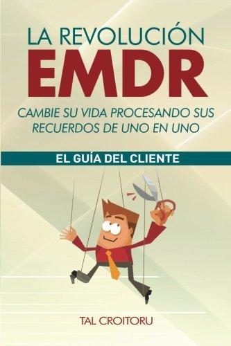 La Revolución EMDR Cambie su vida procesando sus recuerdos de uno en uno: La Guía del Cliente (Spa