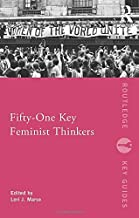 Fifty-One Key Feminist Thinkers (Routledge Key Guides)