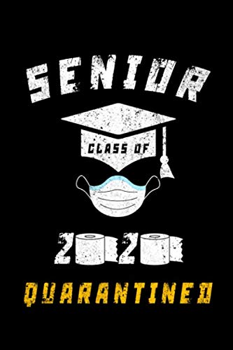 Senior Class Of 2020 Quarantined: High School College Senior Graduation Gift Keepsake Pandemic,Social Distancing Lined Notebook / journal Gift,120 Pages,6x9,Soft Cover,Matte Finish