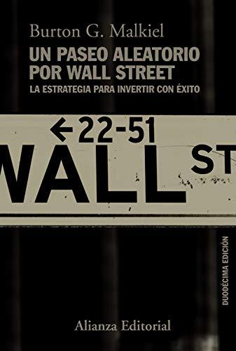 Un paseo aleatorio por Wall Street: La estrategia para invertir con éxito (Duodécima edición) (Ensayo)