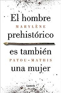 El hombre prehistórico es también una mujer par Marylène Patou-Mathis