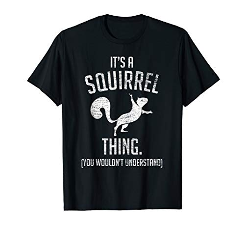 It's a Squirrel thing - Funny Animal Of The Forest Squirrel T-Shirt