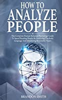 How to Analyze People: The Complete Human Behavior Psychology Guide to Speed Reading People by Analyzing their Body Language and Identifying Personality Types