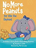 No More Peanuts for Ellie the Elephant: A Children's Book on Peanut Allergy Awareness (Health Awareness Adventures) (Paperback)