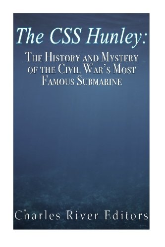 Download The Css Hunley: The History and Mystery of the Civil War's Most Famous Submarine 1523367741