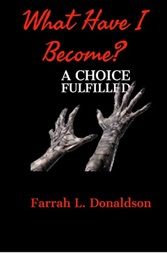 What Have I Become? : A Choice Fulfilled (English Edition)