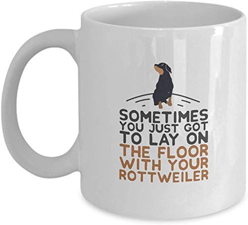 A veces solo tienes que recostarte en el suelo con tu Rottweiler Funny Mugs Taza de té de café de cerámica 11oz