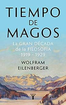 Tiempo de magos: La gran década de la filosofía: 1919-1929 PDF EPUB Gratis descargar completo
