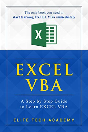EXCEL VBA: A Step by Step Guide to Learn EXCEL VBA Programming for Absolute Beginners