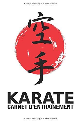Karaté - Carnet d'entraînement: Journal d'entraînement pour le karaté - cahier pour noter ses sessions d'entraînement, idée cadeau pour enfant ou adulte, homme ou femme