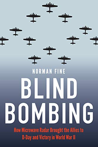 Blind Bombing: How Microwave Radar Brought the Allies to D-Day and Victory in World War II