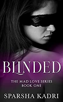 Blinded: The Mad Love Series #Book 1 by [Sparsha Kadri]