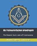 Die freimaurerischen Grundregeln: The Masonic basic rules of Freemasonry (German Edition)