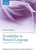 Gradability in Natural Language: Logical and Grammatical Foundations (Oxford Studies in Semantics and Pragmatics)