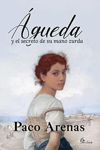 Águeda y el secreto de su mano zurda de Paco Arenas