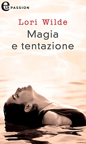 Magia e tentazione (eLit) (White Star Vol. 6) di [Lori Wilde]